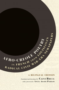 Couverture du livre «Afro-Creole Poetry in French from Louisiana's Radical Civil War-Era Newspapers: A Bilingual Edition»